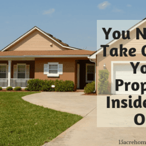 You Need to Take Care of Your Property Inside AND Out