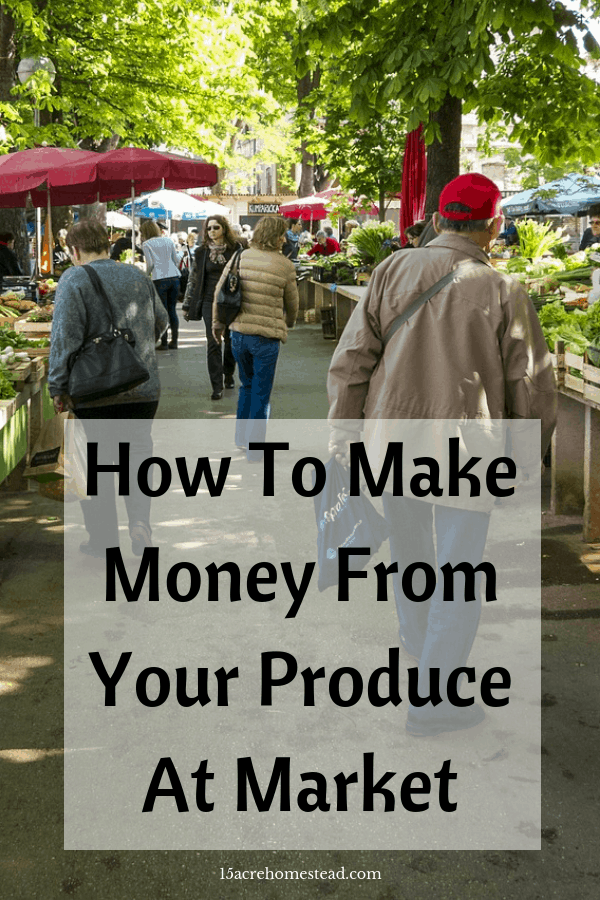 Having a homestead usually includes making an income also. Selling produce from your homestead is a great way to make than additional income.