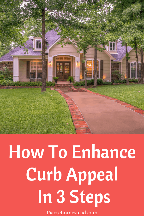 Learn 3 easy steps to enhance curb appeal on your homestead. Curb appeal is what makes or breaks a home, especially if your considering selling!