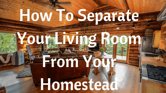 separate your living room from your homestead