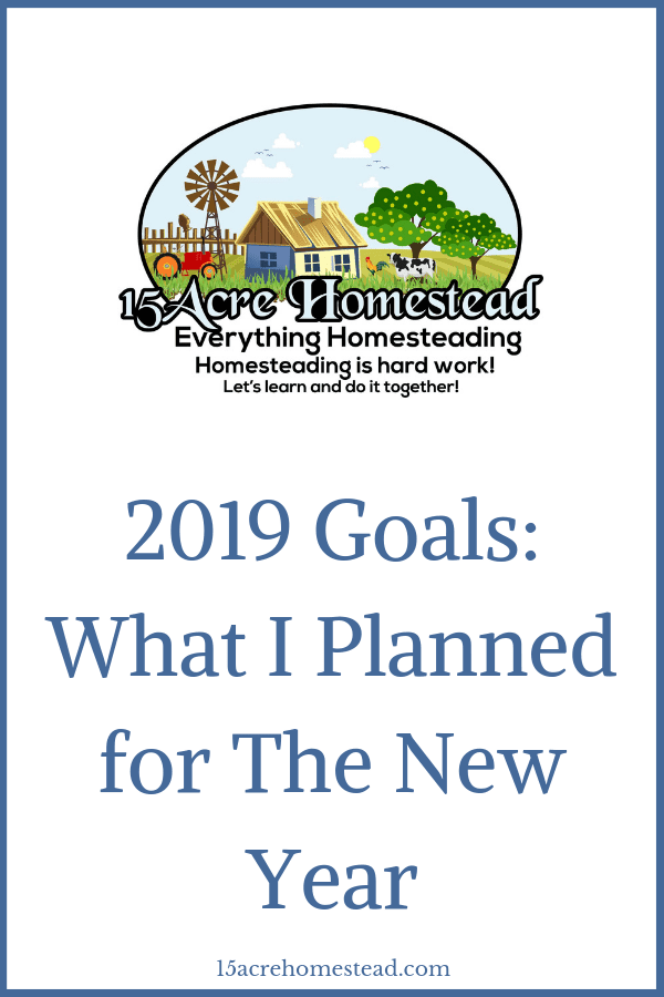 Read the 2019 goals that I have planned for my homestead, my business, and my life! There are changes coming your way in the new year at 15 Acre Homestead.