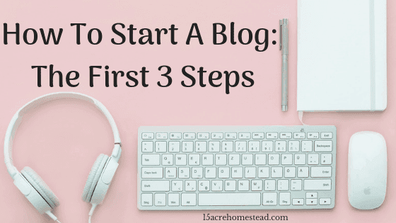 How To Start A Blog: The First 3 Steps