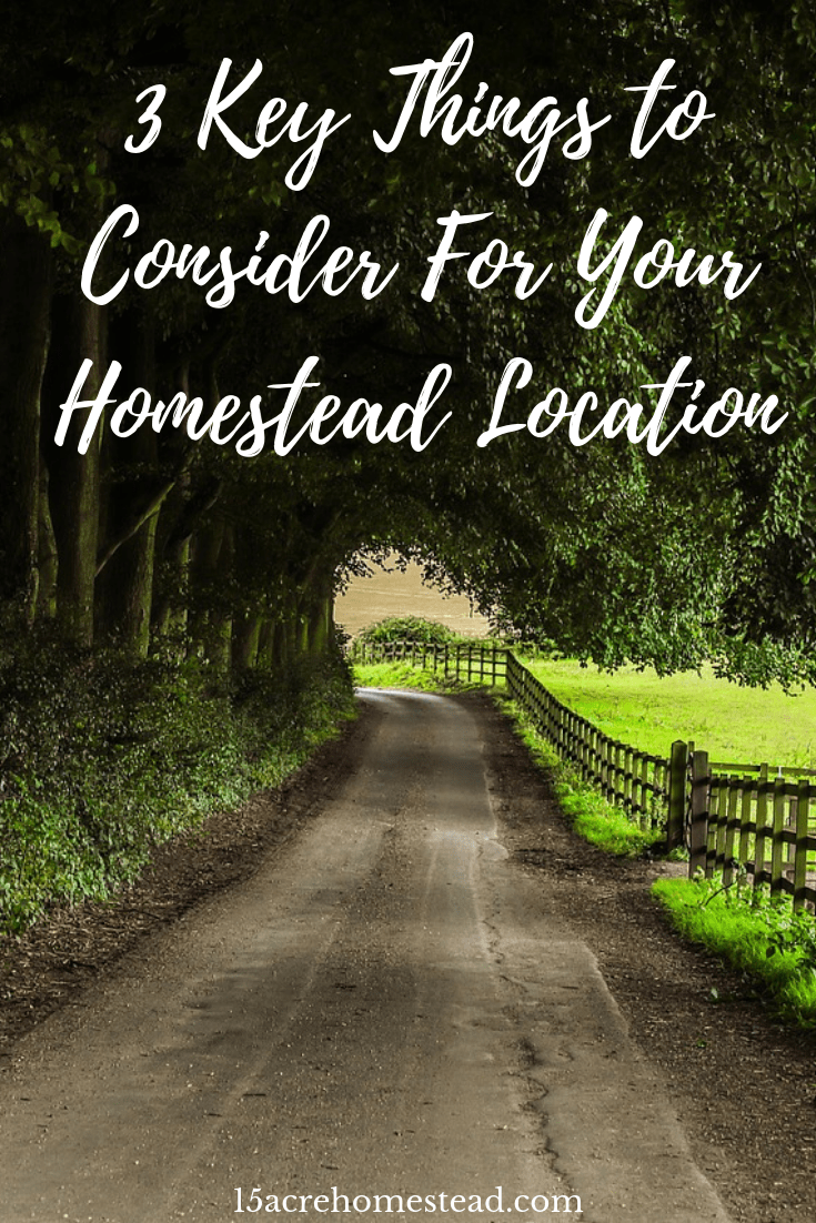 Choosing the correct homestead location is very important to the success of your homestead. Consider these 3 important aspects when getting started.