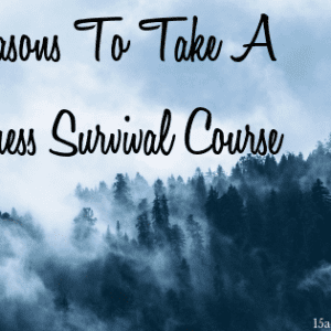 10 Reasons To Take A Wilderness Survival Course