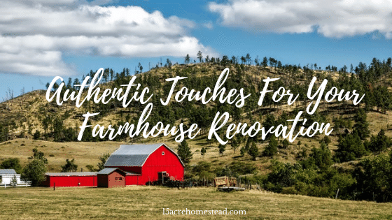 Authentic Touches for your Farmhouse Renovation