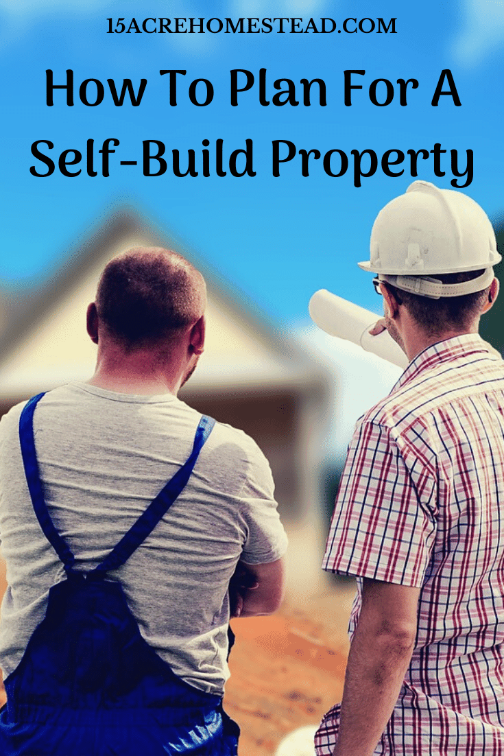 Here are some quick tips to keep in mind if you plan on doing a self-build on your property.