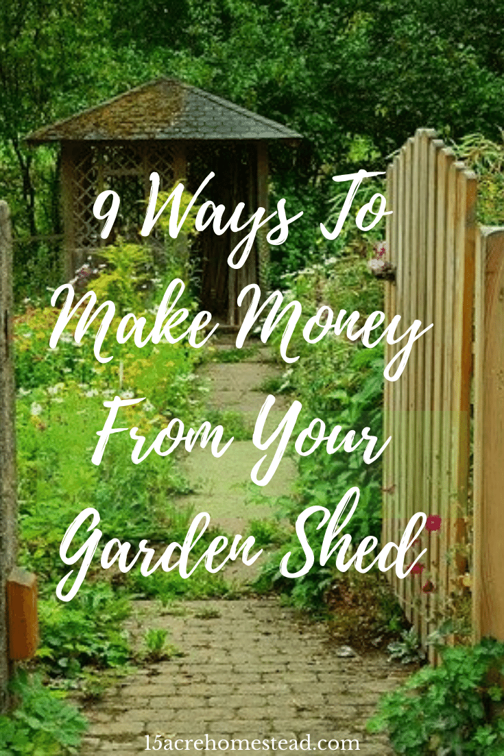 Tips for making money on the homestead by way of using your garden shed.