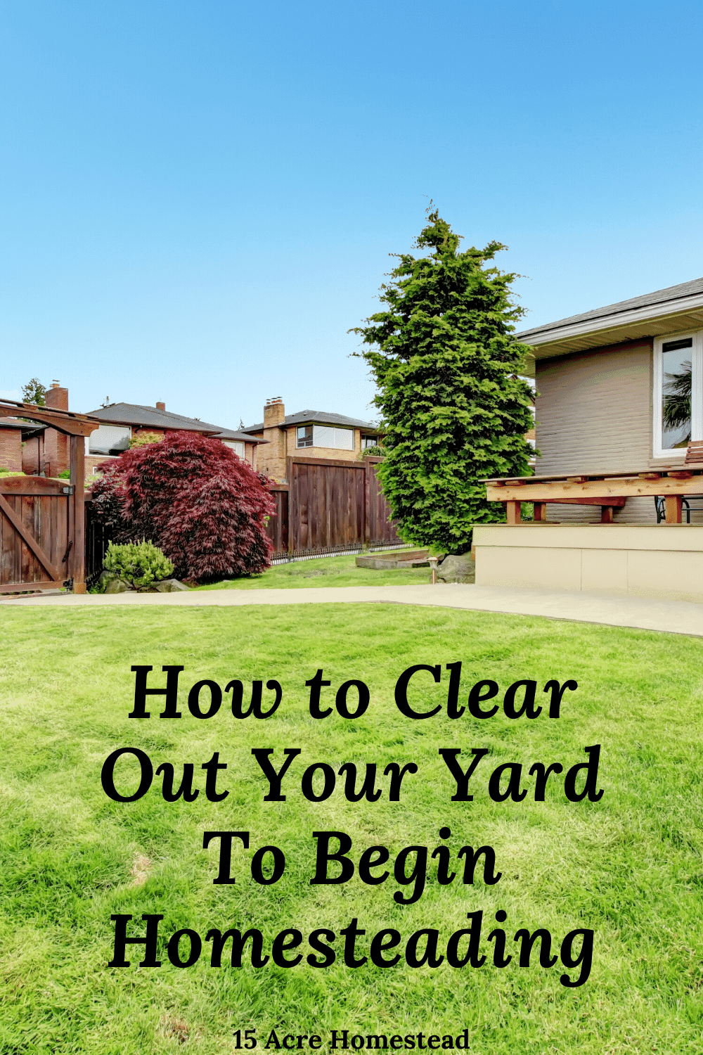 Before you start homesteading and start gardening you should clear out your yard to prepare for your journey. Here are some tips to make it easier.