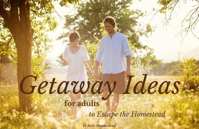 Use the following getaway ideas to spend some quality adult time away from your homestead.