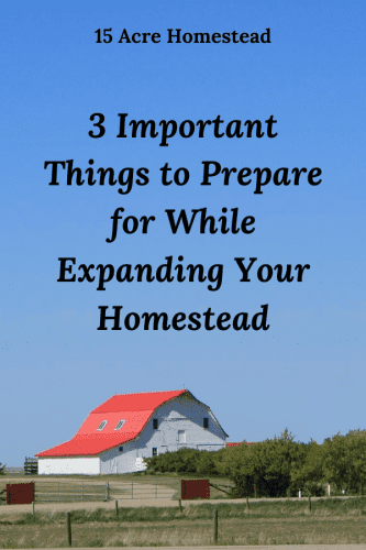 If you are already homesteading and wish to start expanding your homestead, these three things are what you should be focusing on.