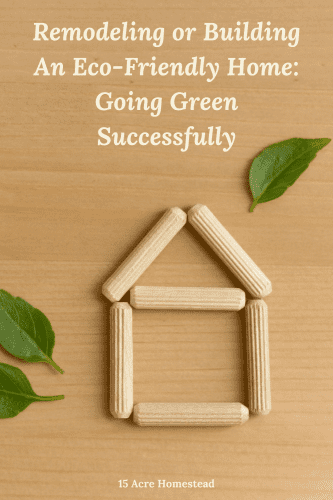 "Sometimes we have to consider our homes when wanted to go ""green"". Learn whether it is better to simply remodel or whether to build an eco-friendly home on your homestead."