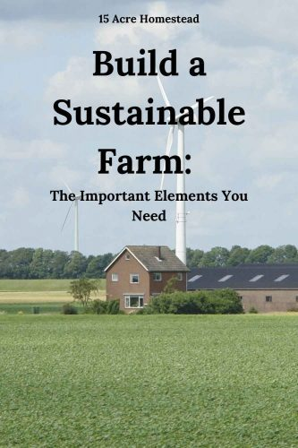 Are you looking to build a sustainable farm? These elements are a must-have to do so.