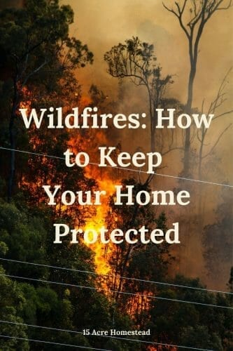 Wildfires are a current threat on the West Coast. Learn how to protect your home and property