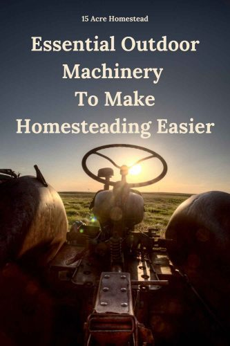 Having the right machinery can save you hours of back-breaking labor on your homestead. Consider the 3 types mentioned here to get started.