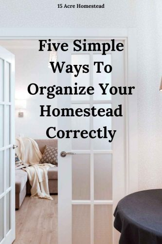 Use these 5 simple tips to organize your homestead once and for all.