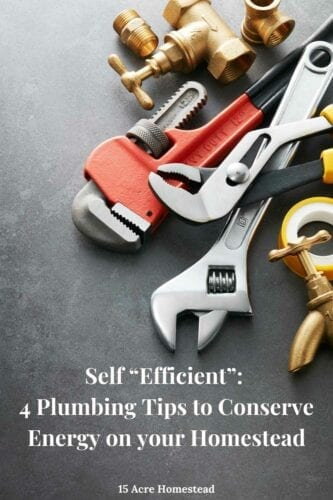 You have options to improve the plumbing of your homestead that will allow you to continue providing for yourself while also increasing your efficiency.