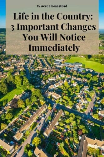 Transplanting from the city to life in the country means you will have to adjust to some changes. You may not have considered these adjustments.