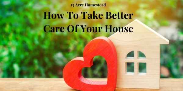 take better care of your house